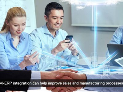 How CRM-ERP integration can help improve sales and manufacturing processes