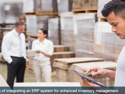5 benefits of integrating an ERP system for enhanced inventory management