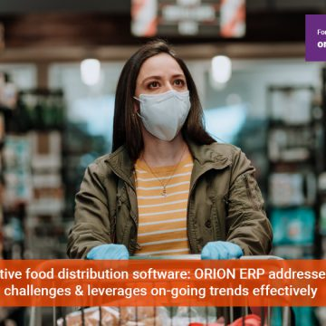 How a disruptive food distribution software: ORION ERP addresses the industry's challenges & leverages on-going trends effectively