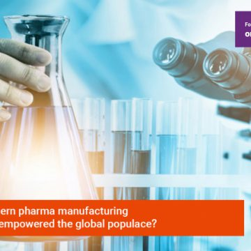 How the modern pharmaceutical manufacturing industry has empowered the global populace?
